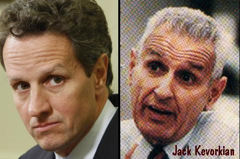 Tim Geithner and Dr. Jack Kevorkian